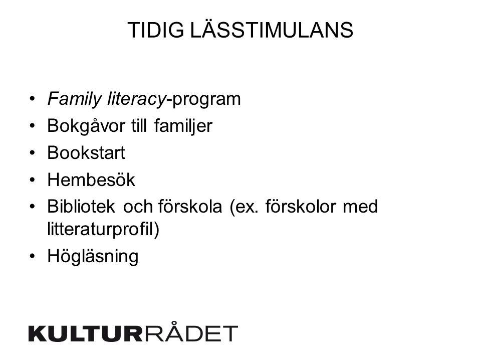 TIDIG LÄSSTIMULANS Family literacy-program Bokgåvor till familjer Bookstart Hembesök Bibliotek och förskola (ex. förskolor med litteraturprofil) Höglä