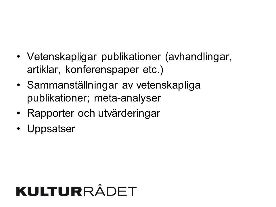 Vetenskapligar publikationer (avhandlingar, artiklar, konferenspaper etc.) Sammanställningar av vetenskapliga publikationer; meta-analyser Rapporter o