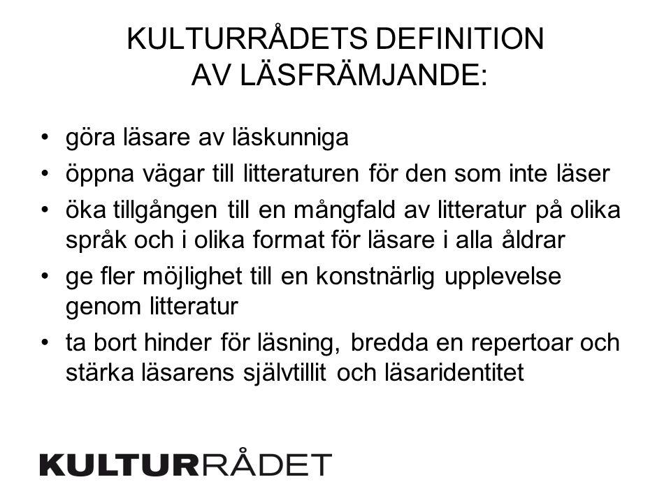 KULTURRÅDETS DEFINITION AV LÄSFRÄMJANDE: göra läsare av läskunniga öppna vägar till litteraturen för den som inte läser öka tillgången till en mångfal