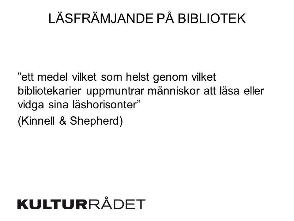 """LÄSFRÄMJANDE PÅ BIBLIOTEK """"ett medel vilket som helst genom vilket bibliotekarier uppmuntrar människor att läsa eller vidga sina läshorisonter"""" (Kinne"""