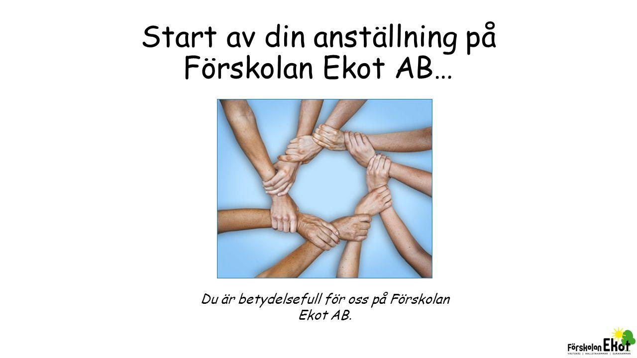 Start av din anställning på Förskolan Ekot AB… Du är betydelsefull för oss på Förskolan Ekot AB.
