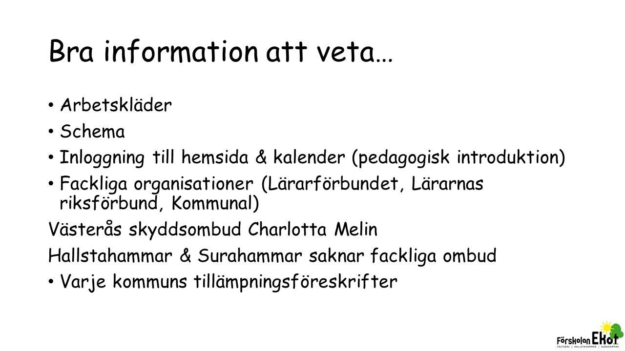 Bra information att veta… Arbetskläder Schema Inloggning till hemsida & kalender (pedagogisk introduktion) Fackliga organisationer (Lärarförbundet, Lä