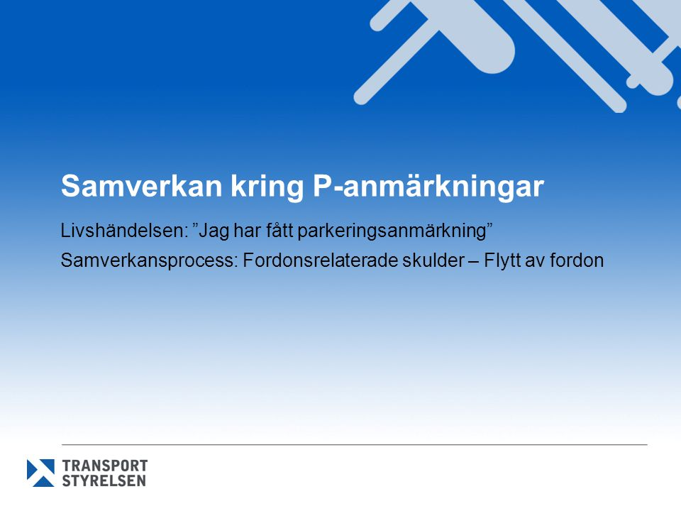 Samverkan kring P-anmärkningar Livshändelsen: Jag har fått parkeringsanmärkning Samverkansprocess: Fordonsrelaterade skulder – Flytt av fordon