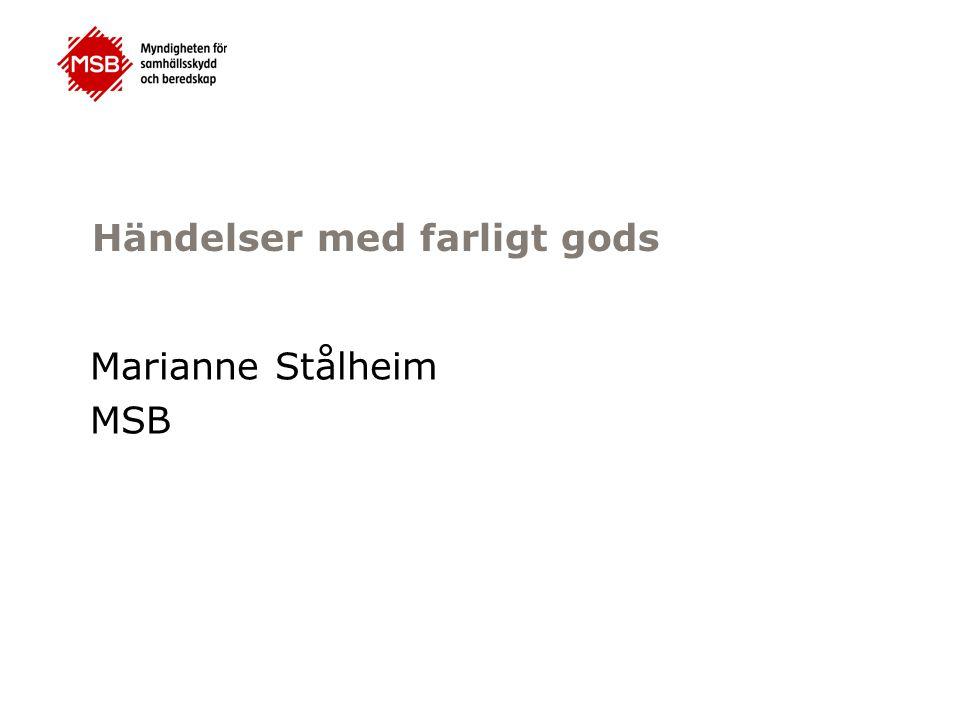 Händelser med farligt gods Marianne Stålheim MSB