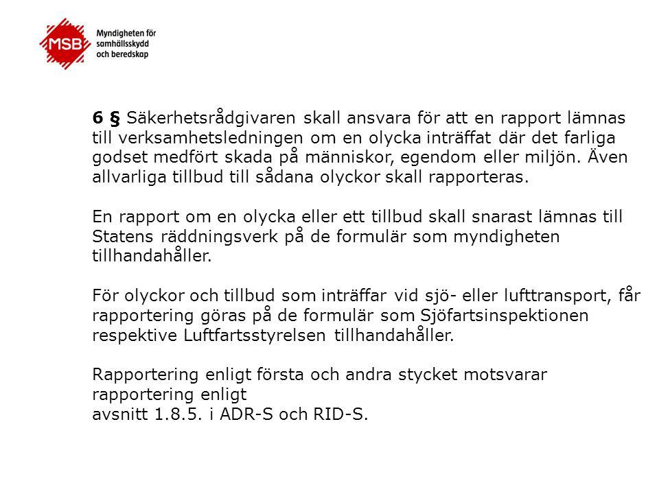 6 § Säkerhetsrådgivaren skall ansvara för att en rapport lämnas till verksamhetsledningen om en olycka inträffat där det farliga godset medfört skada