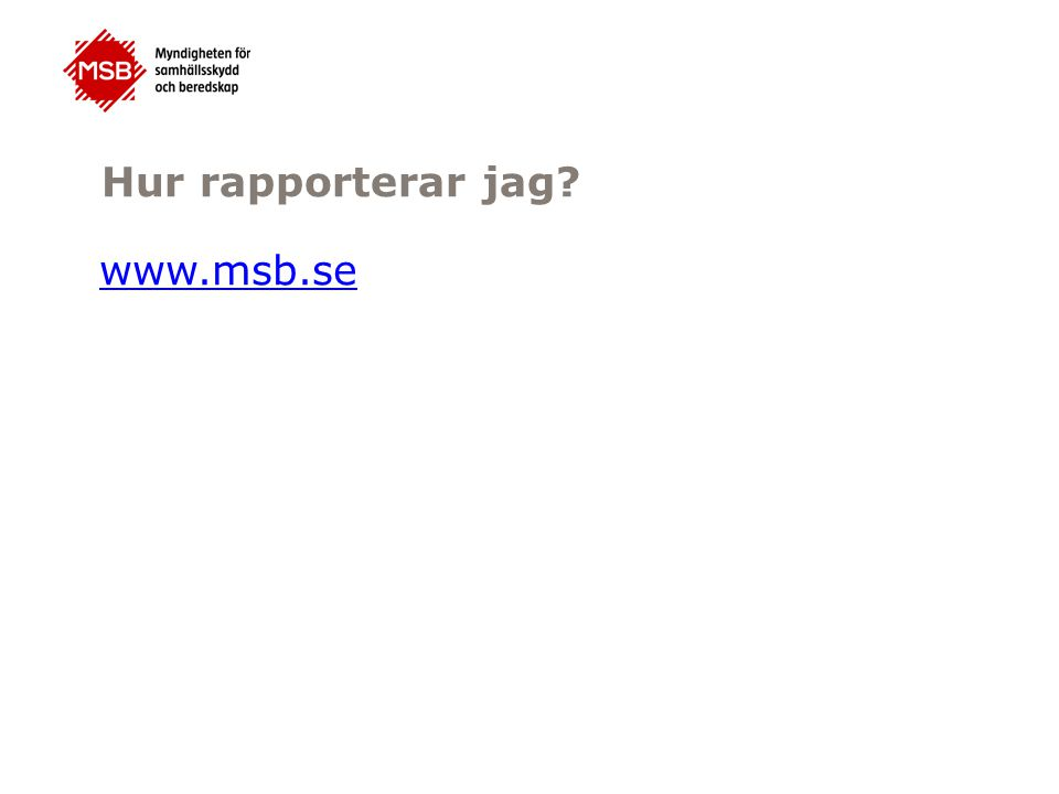 Hur rapporterar jag? www.msb.se