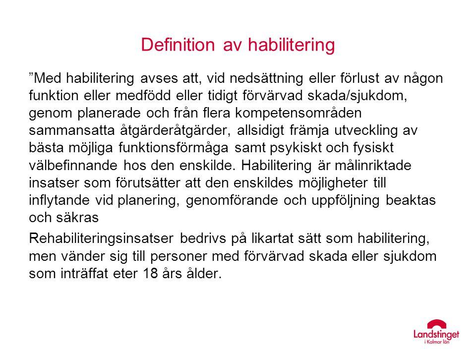 """Definition av habilitering """"Med habilitering avses att, vid nedsättning eller förlust av någon funktion eller medfödd eller tidigt förvärvad skada/sju"""