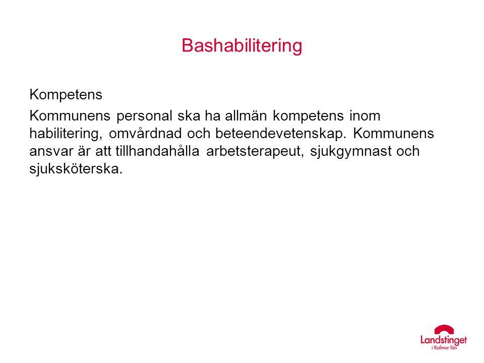 Bashabilitering Kompetens Kommunens personal ska ha allmän kompetens inom habilitering, omvårdnad och beteendevetenskap. Kommunens ansvar är att tillh