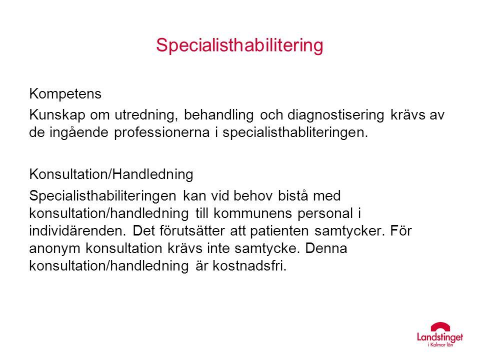 Specialisthabilitering Kompetens Kunskap om utredning, behandling och diagnostisering krävs av de ingående professionerna i specialisthabliteringen. K