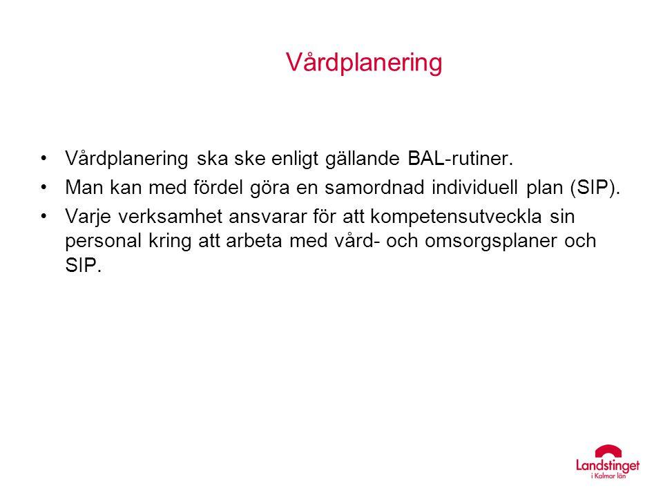 Vårdplanering Vårdplanering ska ske enligt gällande BAL-rutiner. Man kan med fördel göra en samordnad individuell plan (SIP). Varje verksamhet ansvara