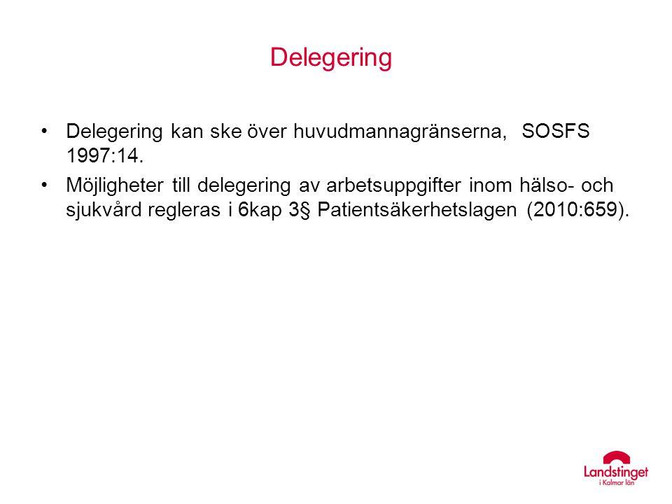 Delegering Delegering kan ske över huvudmannagränserna, SOSFS 1997:14. Möjligheter till delegering av arbetsuppgifter inom hälso- och sjukvård reglera