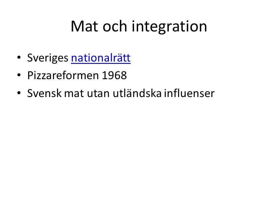 Mat och integration Sveriges nationalrättnationalrätt Pizzareformen 1968 Svensk mat utan utländska influenser