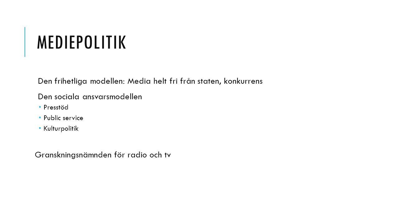 MEDIEPOLITIK Den frihetliga modellen: Media helt fri från staten, konkurrens Den sociala ansvarsmodellen  Presstöd  Public service  Kulturpolitik G