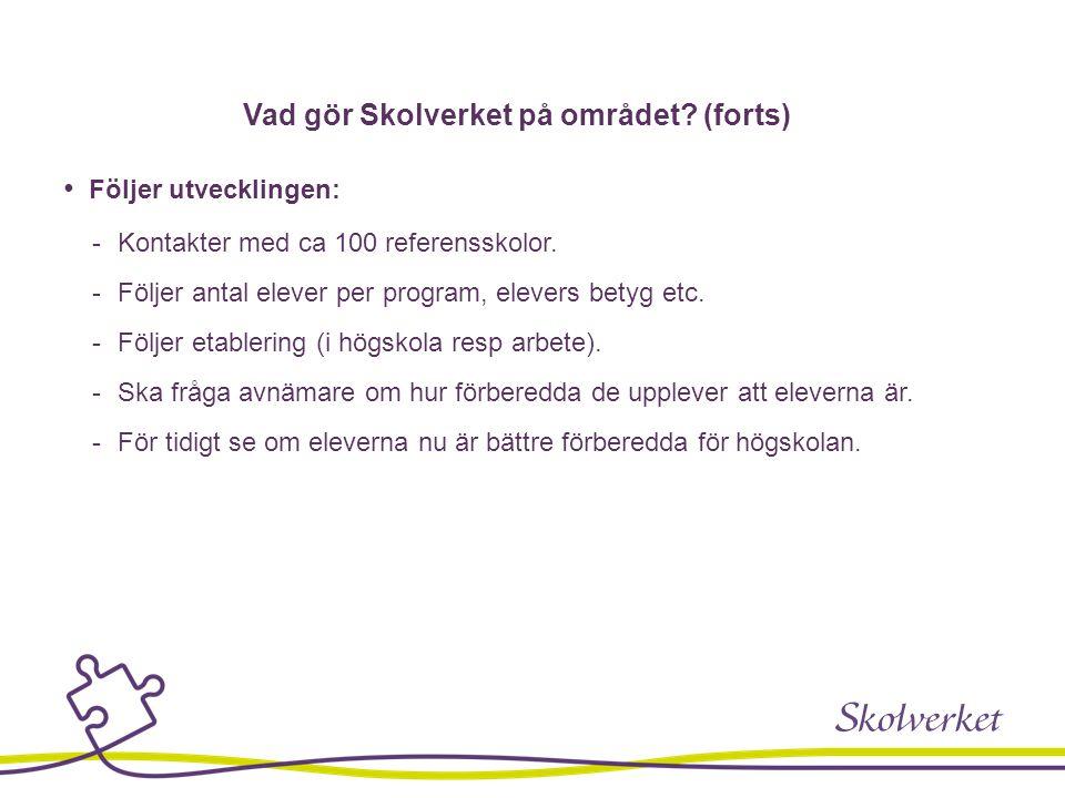 Vad gör Skolverket på området? (forts) Följer utvecklingen:  Kontakter med ca 100 referensskolor.  Följer antal elever per program, elevers betyg et