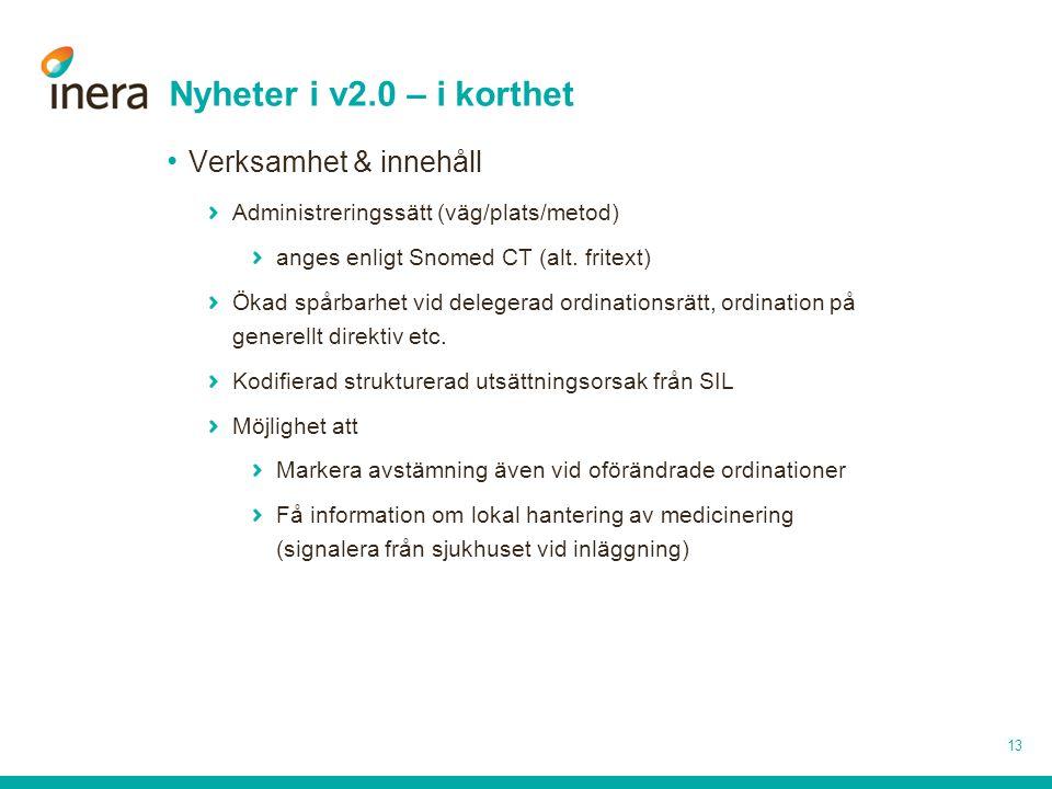 Nyheter i v2.0 – i korthet Verksamhet & innehåll Administreringssätt (väg/plats/metod) anges enligt Snomed CT (alt. fritext) Ökad spårbarhet vid deleg