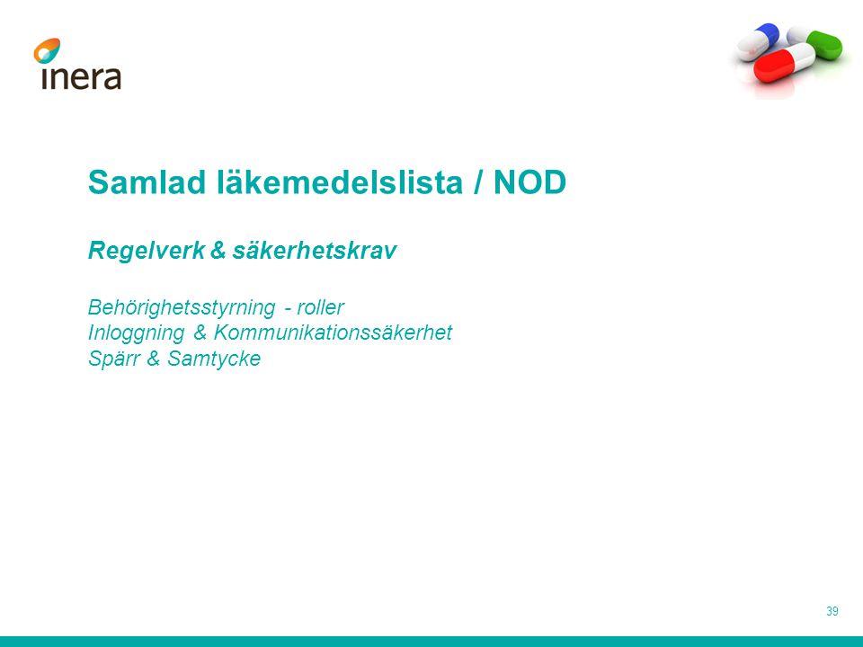Samlad läkemedelslista / NOD Regelverk & säkerhetskrav Behörighetsstyrning - roller Inloggning & Kommunikationssäkerhet Spärr & Samtycke 39