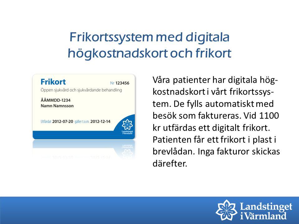 Frikortssystem med digitala högkostnadskort och frikort Våra patienter har digitala hög- kostnadskort i vårt frikortssys- tem. De fylls automatiskt me