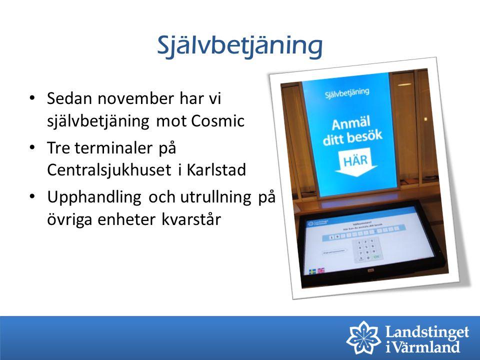 Självbetjäning Sedan november har vi självbetjäning mot Cosmic Tre terminaler på Centralsjukhuset i Karlstad Upphandling och utrullning på övriga enheter kvarstår