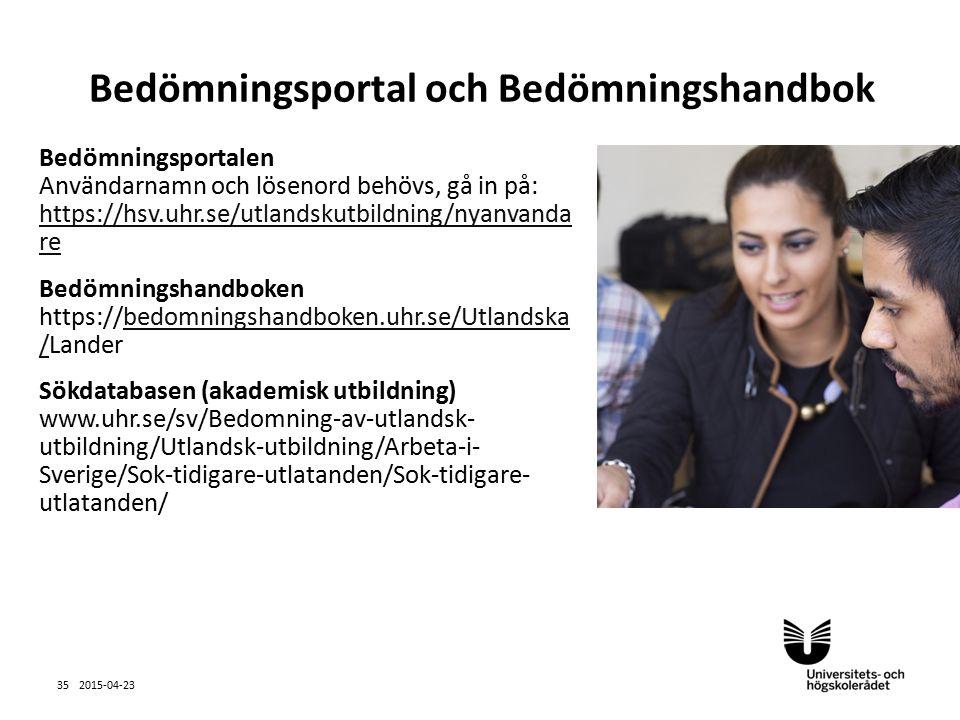 Sv 2015-04-23 35 Bedömningsportal och Bedömningshandbok Bedömningsportalen Användarnamn och lösenord behövs, gå in på: https://hsv.uhr.se/utlandskutbildning/nyanvanda re https://hsv.uhr.se/utlandskutbildning/nyanvanda re Bedömningshandboken https://bedomningshandboken.uhr.se/Utlandska /Landerbedomningshandboken.uhr.se/Utlandska / Sökdatabasen (akademisk utbildning) www.uhr.se/sv/Bedomning-av-utlandsk- utbildning/Utlandsk-utbildning/Arbeta-i- Sverige/Sok-tidigare-utlatanden/Sok-tidigare- utlatanden/
