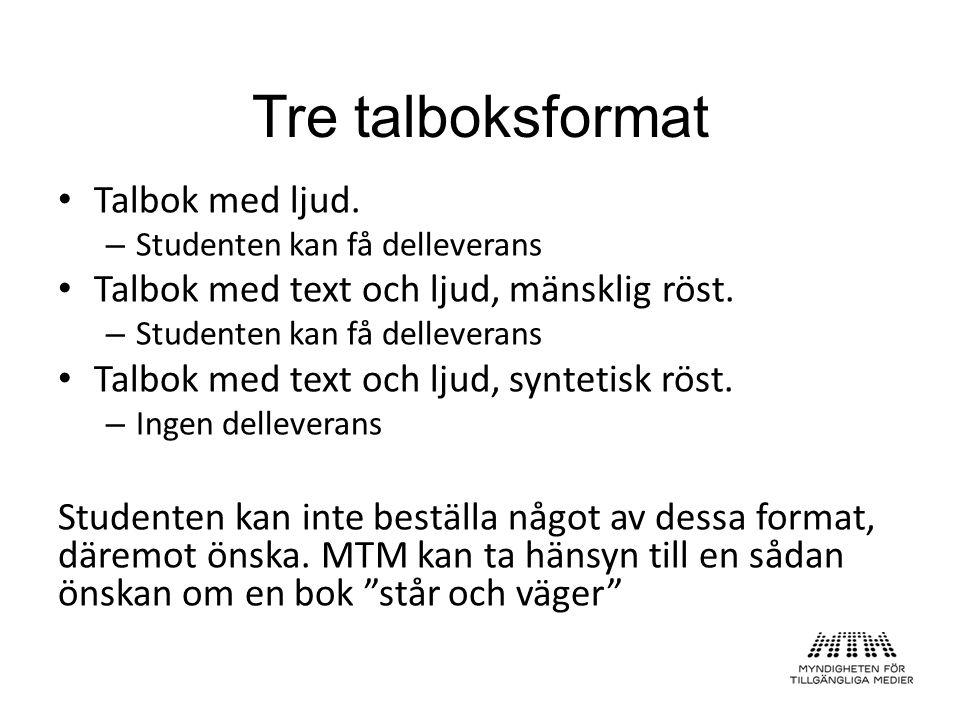 Talbok med ljud. – Studenten kan få delleverans Talbok med text och ljud, mänsklig röst. – Studenten kan få delleverans Talbok med text och ljud, synt