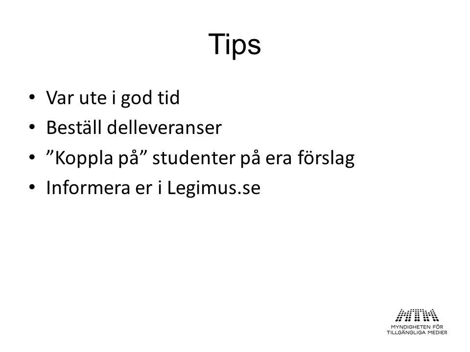 Var ute i god tid Beställ delleveranser Koppla på studenter på era förslag Informera er i Legimus.se Tips