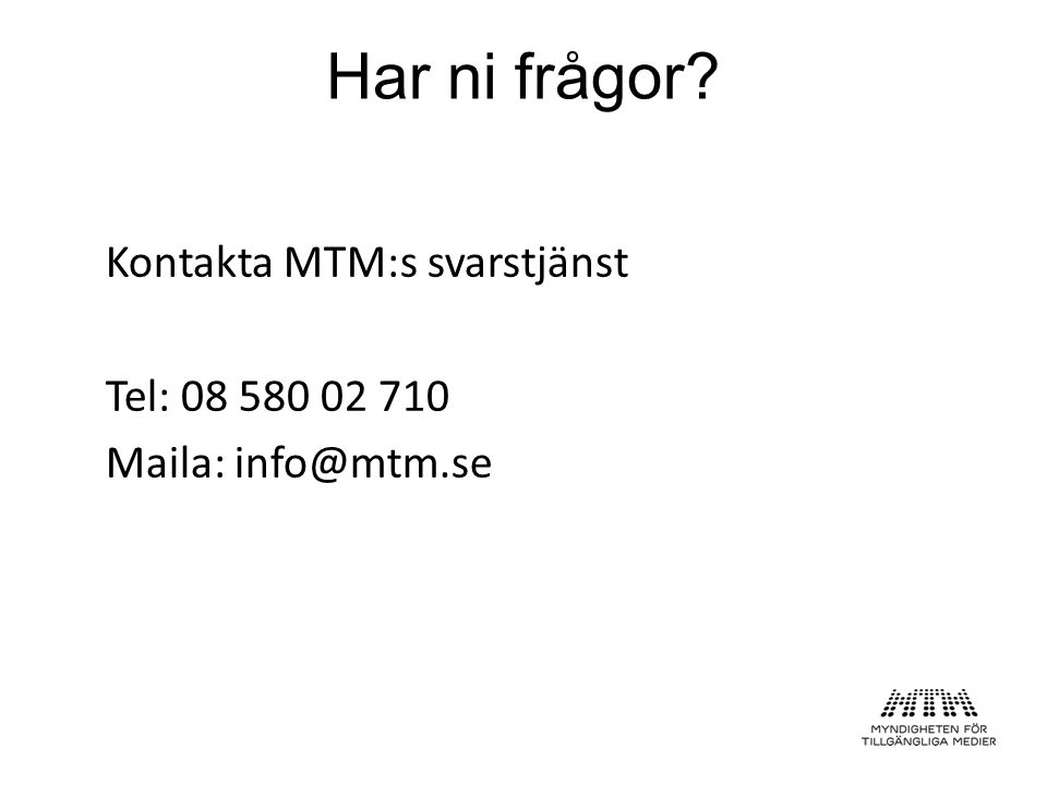 Kontakta MTM:s svarstjänst Tel: 08 580 02 710 Maila: info@mtm.se Har ni frågor