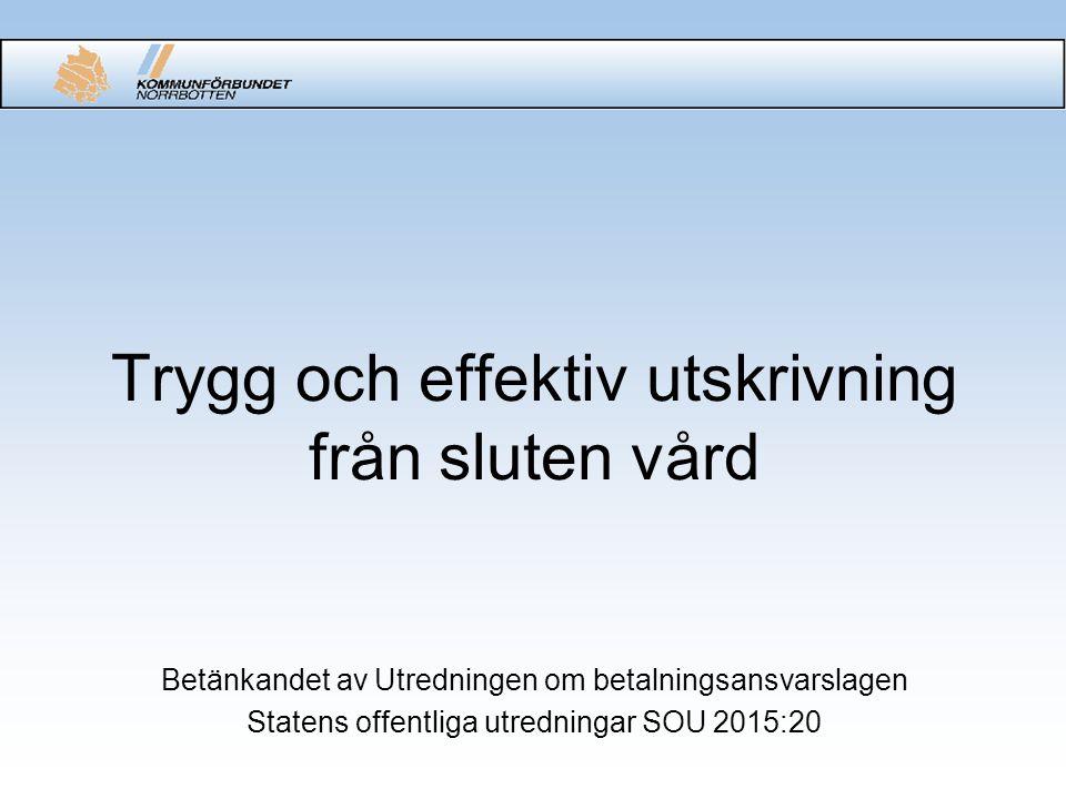 Trygg och effektiv utskrivning från sluten vård Betänkandet av Utredningen om betalningsansvarslagen Statens offentliga utredningar SOU 2015:20
