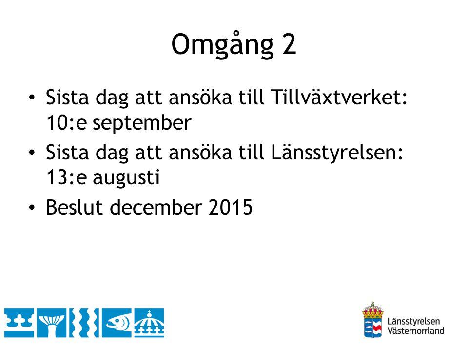 Omgång 2 Sista dag att ansöka till Tillväxtverket: 10:e september Sista dag att ansöka till Länsstyrelsen: 13:e augusti Beslut december 2015