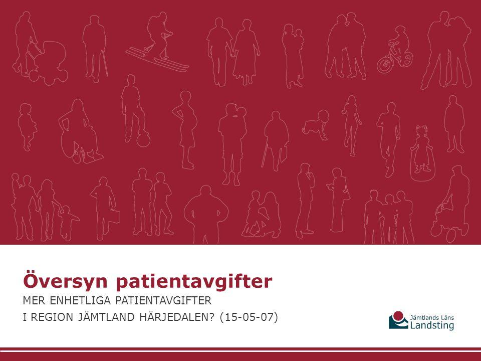 vad vi gör och hur Översyn patientavgifter MER ENHETLIGA PATIENTAVGIFTER I REGION JÄMTLAND HÄRJEDALEN.