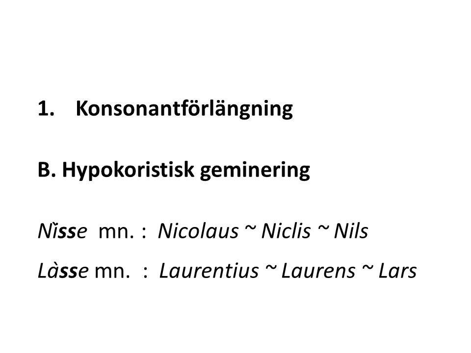 1.Konsonantförlängning B. Hypokoristisk geminering Nìsse mn.