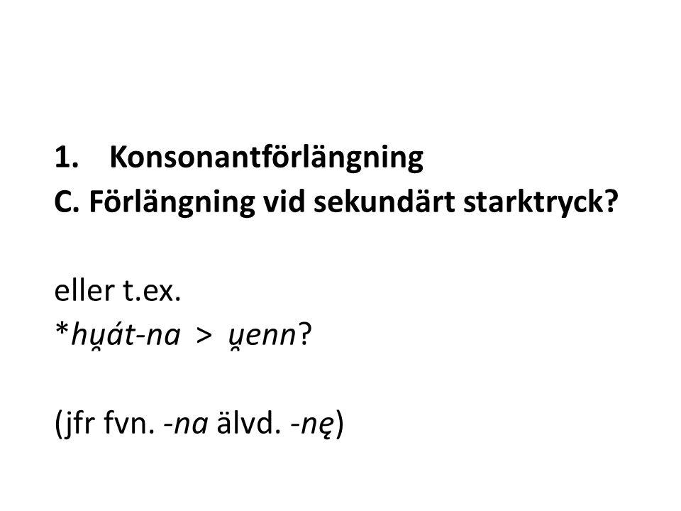 1.Konsonantförlängning C. Förlängning vid sekundärt starktryck.