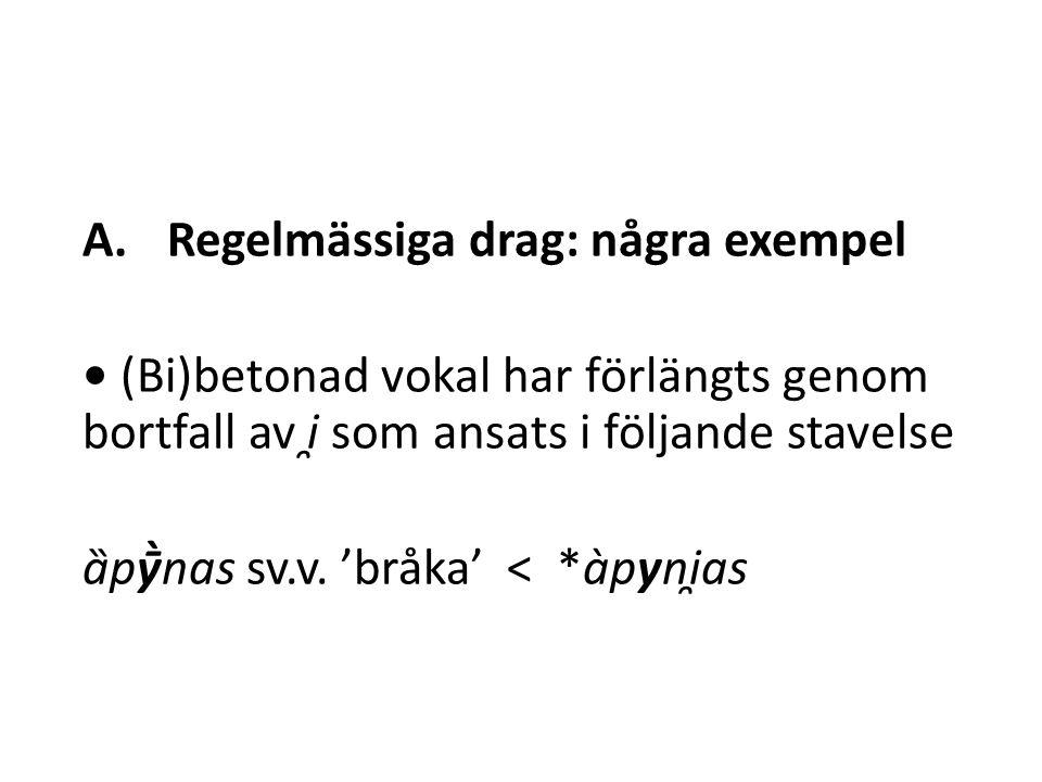 A.Regelmässiga drag: några exempel Kort konsonant utom halvvokal och dental, velar eller labial frikativa har förlängts när den har följt på (bi)betonad vokal och följts av en annan konsonant u̯ítter m.