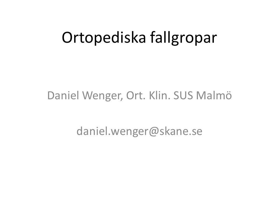 Ortopediska fallgropar Daniel Wenger, Ort. Klin. SUS Malmö daniel.wenger@skane.se