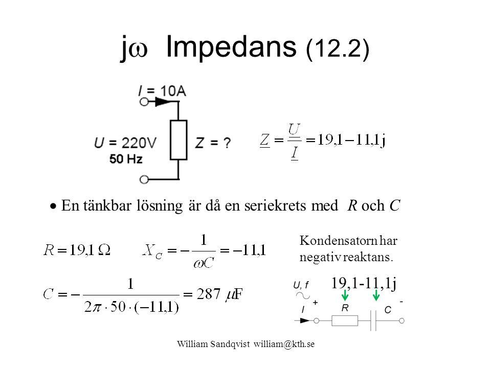 William Sandqvist william@kth.se j  Impedans (12.2) 19,1-11,1j Kondensatorn har negativ reaktans.  En tänkbar lösning är då en seriekrets med R och