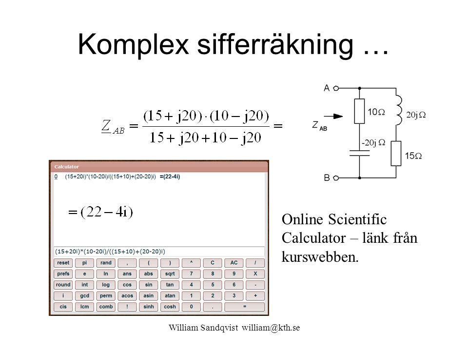 William Sandqvist william@kth.se Komplex sifferräkning … Online Scientific Calculator – länk från kurswebben.