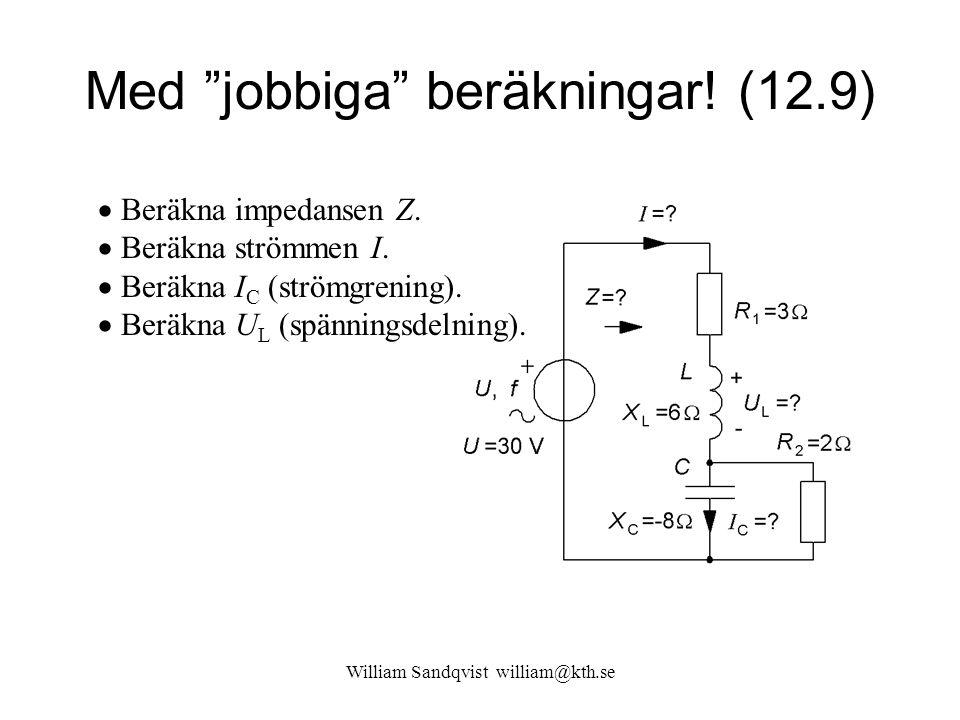 """Med """"jobbiga"""" beräkningar! (12.9)  Beräkna impedansen Z.  Beräkna strömmen I.  Beräkna I C (strömgrening).  Beräkna U L (spänningsdelning)."""