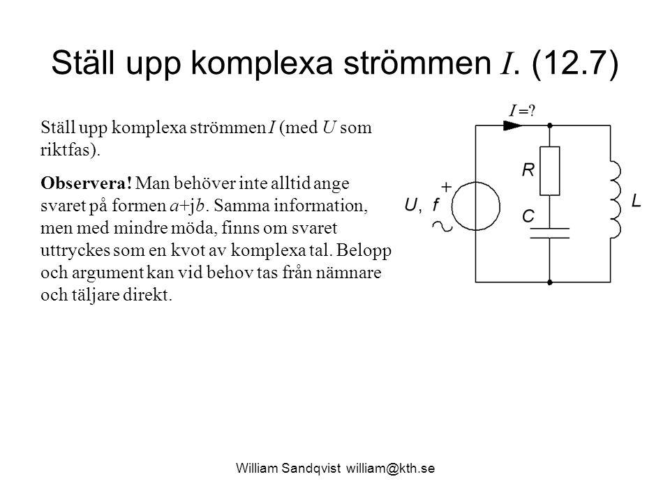 Ställ upp komplexa strömmen I. (12.7) Ställ upp komplexa strömmen I (med U som riktfas). Observera! Man behöver inte alltid ange svaret på formen a+jb