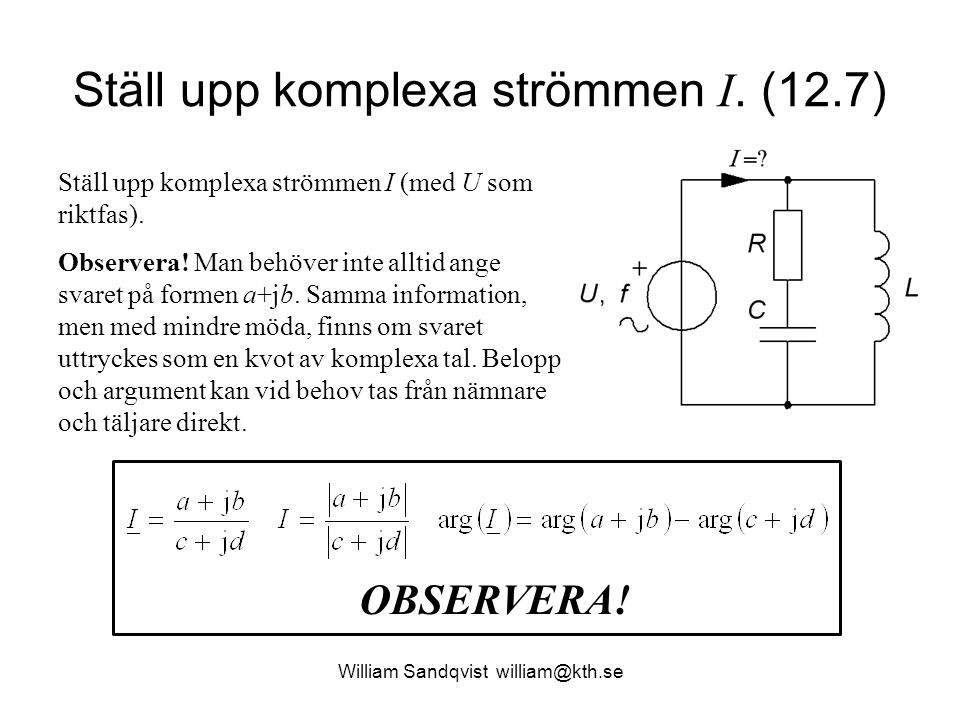 William Sandqvist william@kth.se Ställ upp komplexa strömmen I. (12.7) Ställ upp komplexa strömmen I (med U som riktfas). Observera! Man behöver inte