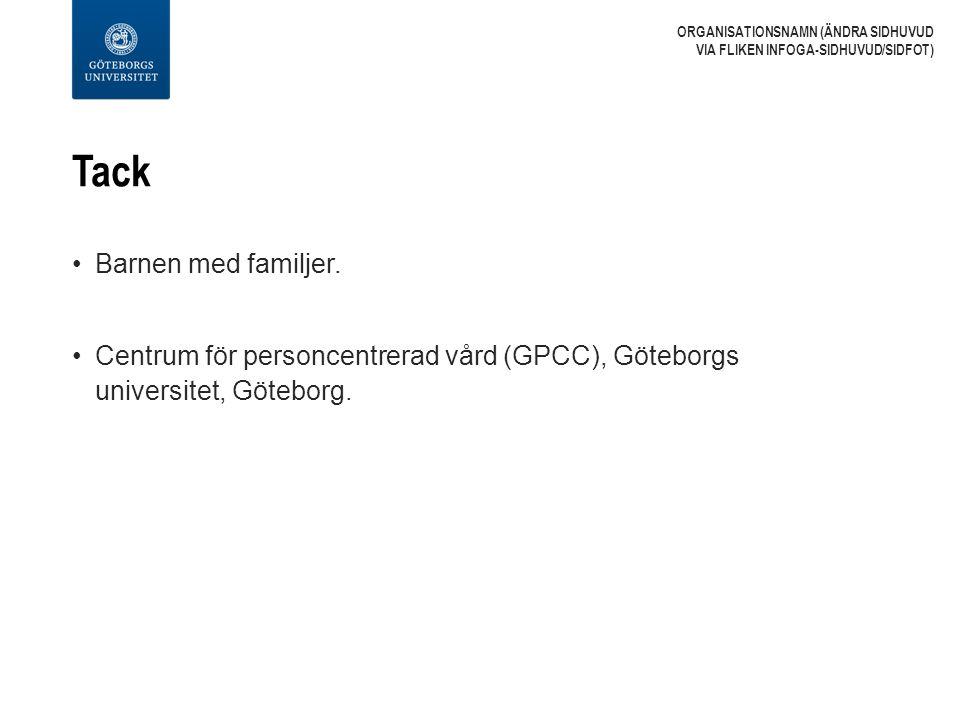 Tack Barnen med familjer. Centrum för personcentrerad vård (GPCC), Göteborgs universitet, Göteborg. ORGANISATIONSNAMN (ÄNDRA SIDHUVUD VIA FLIKEN INFOG