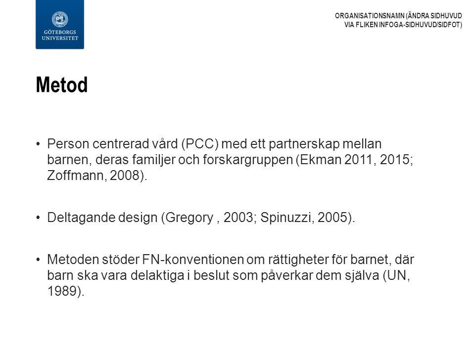 Metod Person centrerad vård (PCC) med ett partnerskap mellan barnen, deras familjer och forskargruppen (Ekman 2011, 2015; Zoffmann, 2008). Deltagande