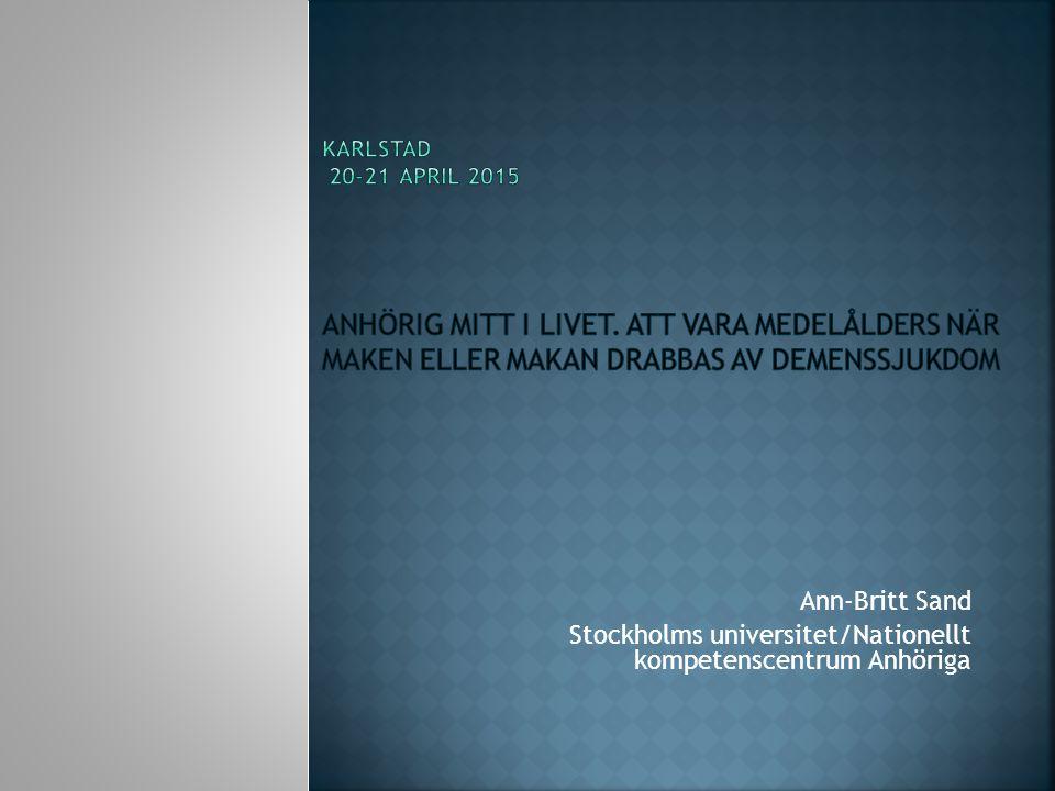 Ann-Britt Sand Stockholms universitet/Nationellt kompetenscentrum Anhöriga