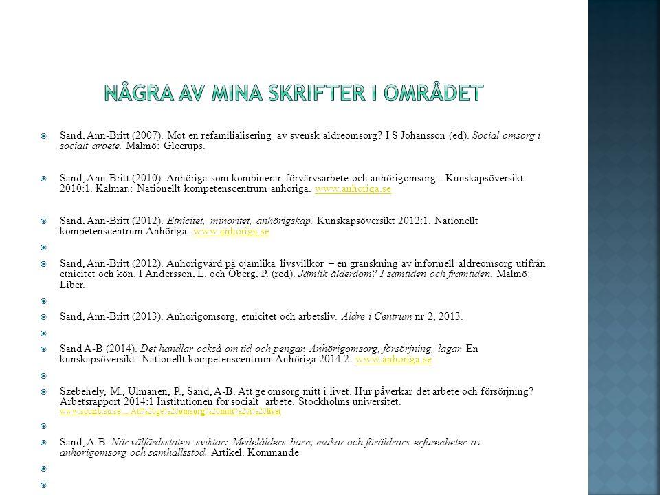  Sand, Ann-Britt (2007). Mot en refamilialisering av svensk äldreomsorg? I S Johansson (ed). Social omsorg i socialt arbete. Malmö: Gleerups.  Sand,