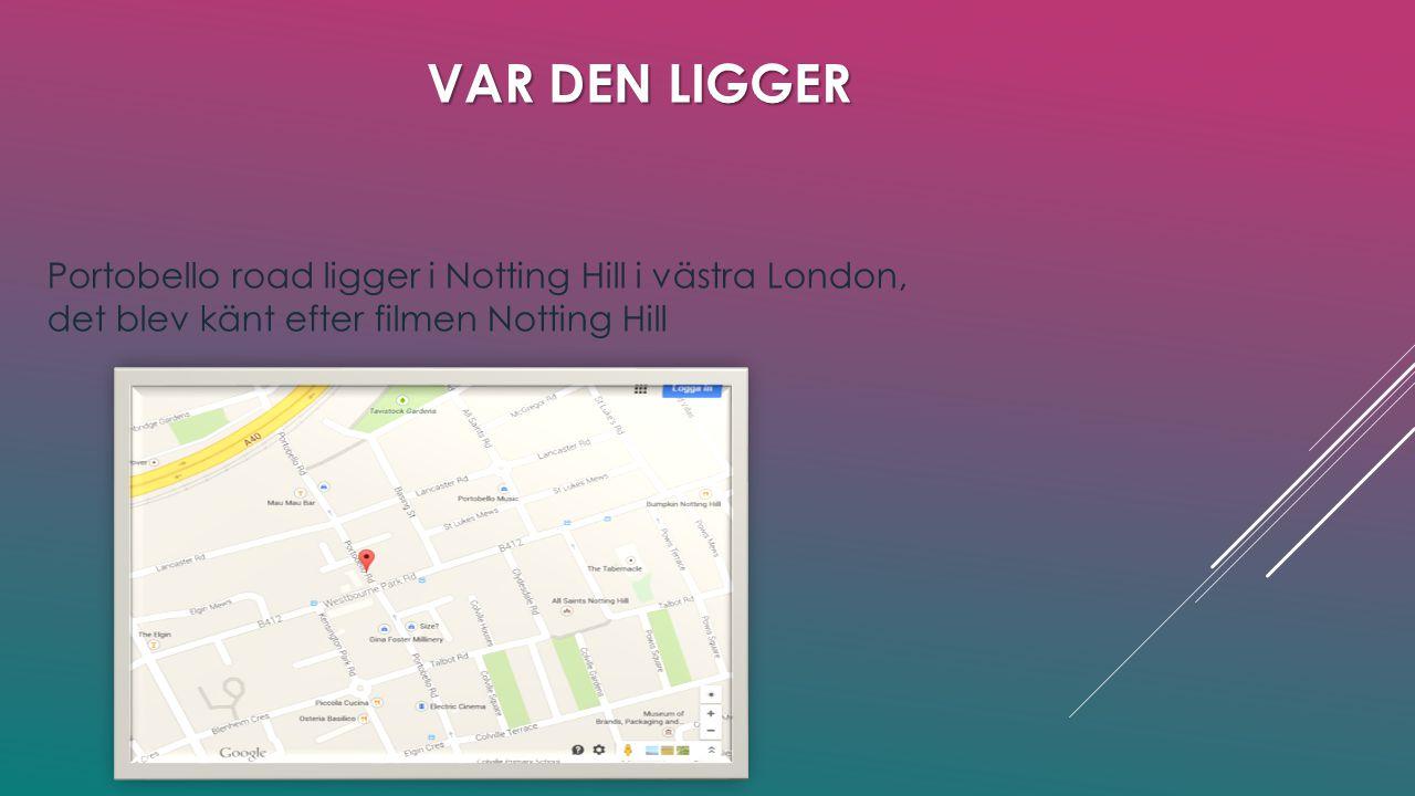 VAR DEN LIGGER Portobello road ligger i Notting Hill i västra London, det blev känt efter filmen Notting Hill