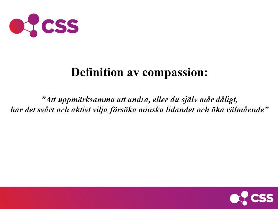 Definition av compassion: Att uppmärksamma att andra, eller du själv mår dåligt, har det svårt och aktivt vilja försöka minska lidandet och öka välmående