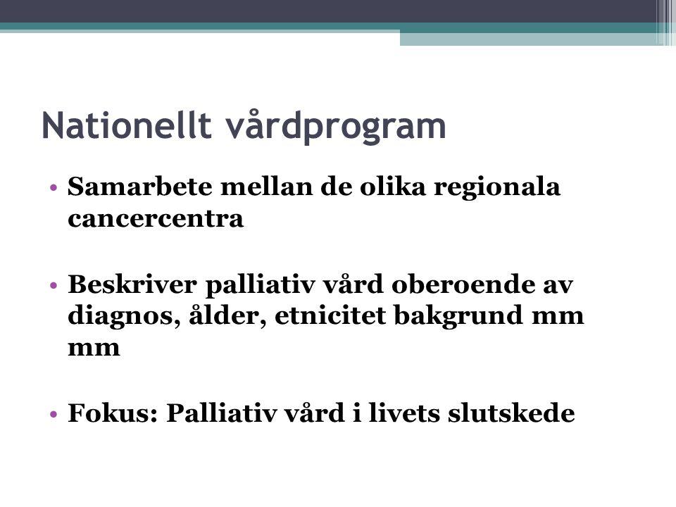 Nationellt vårdprogram Samarbete mellan de olika regionala cancercentra Beskriver palliativ vård oberoende av diagnos, ålder, etnicitet bakgrund mm mm