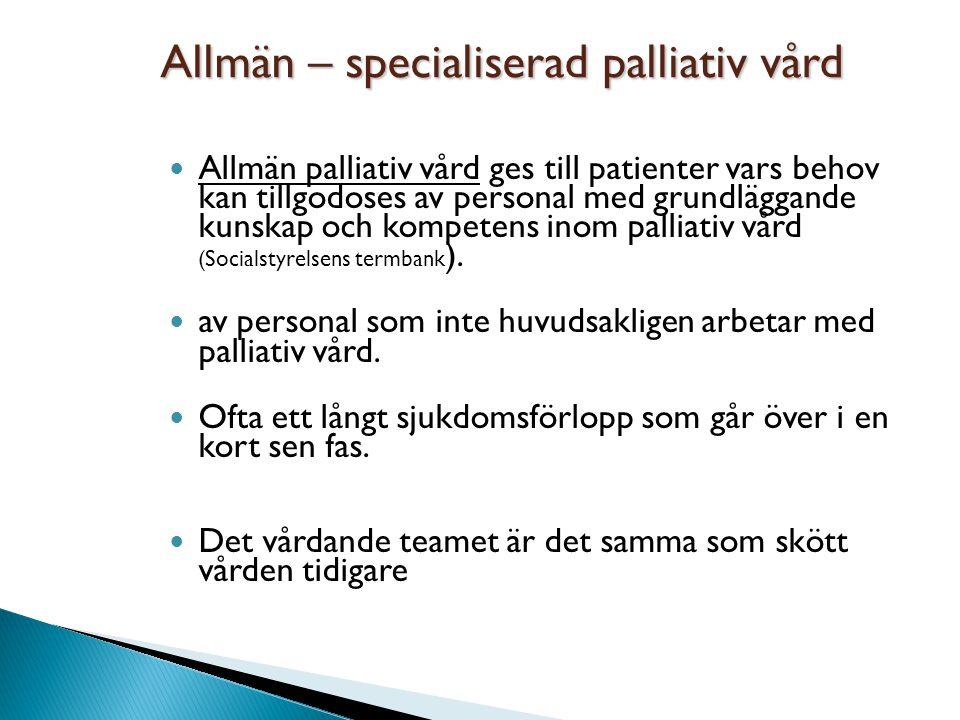 Allmän – specialiserad palliativ vård Allmän palliativ vård ges till patienter vars behov kan tillgodoses av personal med grundläggande kunskap och ko
