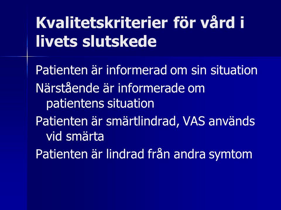 Patienten är informerad om sin situation Närstående är informerade om patientens situation Patienten är smärtlindrad, VAS används vid smärta Patienten