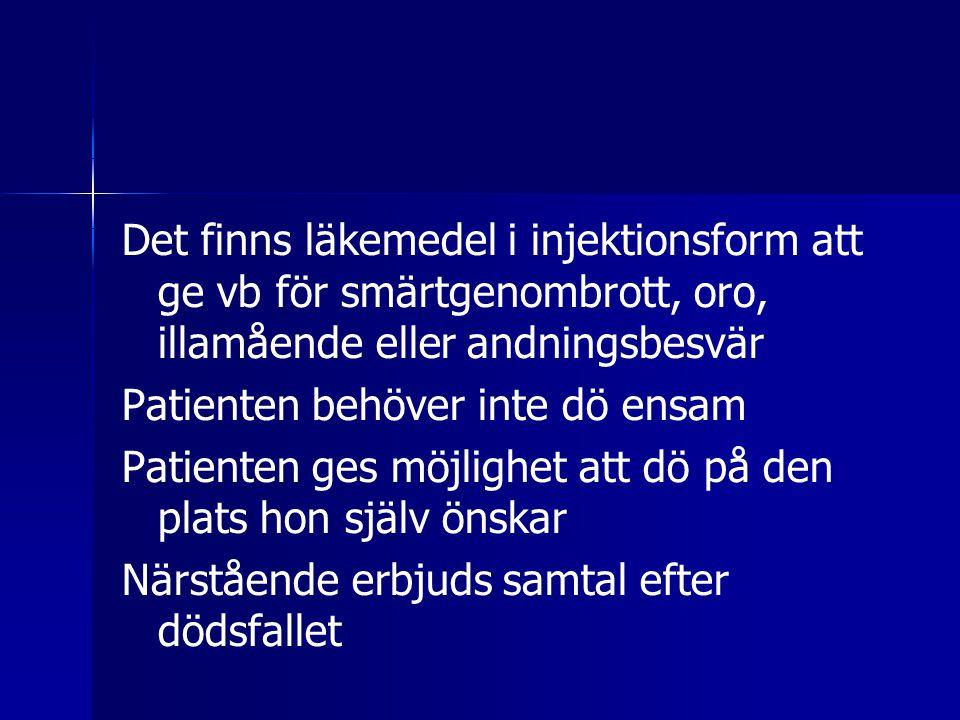 Det finns läkemedel i injektionsform att ge vb för smärtgenombrott, oro, illamående eller andningsbesvär Patienten behöver inte dö ensam Patienten ges