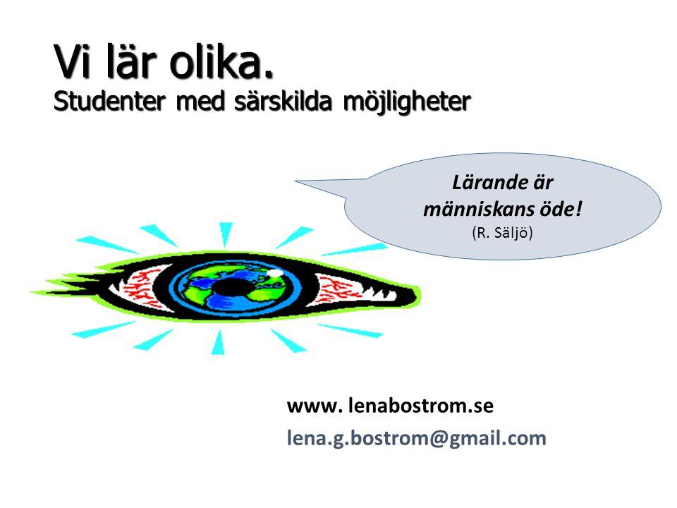 www. lenabostrom.se lena.g.bostrom@gmail.com Lärande är människans öde! (R. Säljö) Vi lär olika. Studenter med särskilda möjligheter