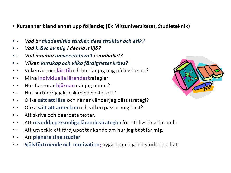 Kursen tar bland annat upp följande; (Ex Mittuniversitetet, Studieteknik) · Vad är akademiska studier, dess struktur och etik? · Vad krävs av mig i de